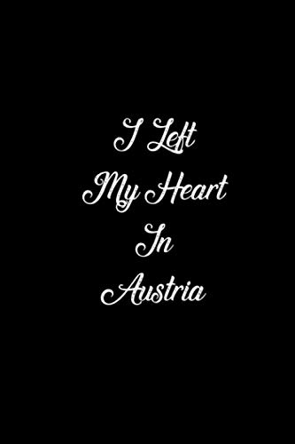 I Left My Heart In Austria: Lined Notebook / journal Gift,120 Pages,6*9,Soft Cover,Matte Finish
