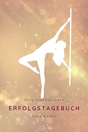 Mein Persönliches Erfolgstagebuch Pole Dance: Tagebuch für Deinen Lieblingssport, um Deine Erfolge festzuhalten. Dein Trainingshandbuch und Nachschlagewerk.