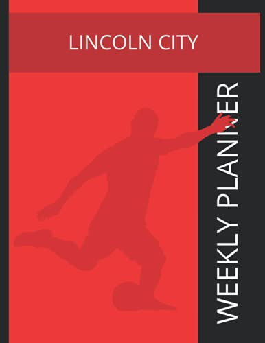 Lincoln City: Lincoln City FC Weekly Planner, Lincoln City Football Club Notebook, Lincoln City FC Diary