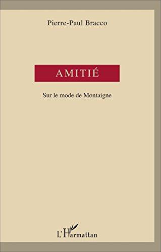 Amitié: Sur le mode de Montaigne (French Edition)