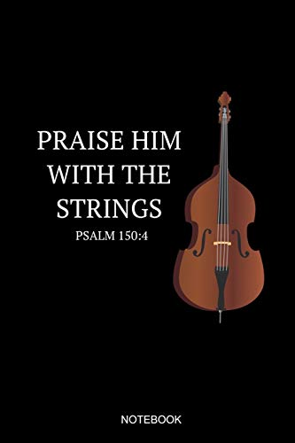 Praise Him With The Strings Psalm 150:4 Notebook: Dot Grid Journal 6x9 – Double Bass Marching Band Church Worship Notebook I Marching Band Member Contrabass Gift for Musicians and Orchestra Fans