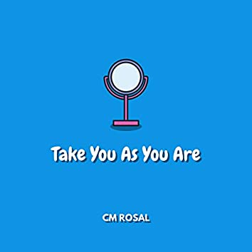 Take You As You Are
