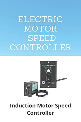 Electric Motor Speed Controller: Induction Motor Speed Controller: Variable Speed Drive Applications