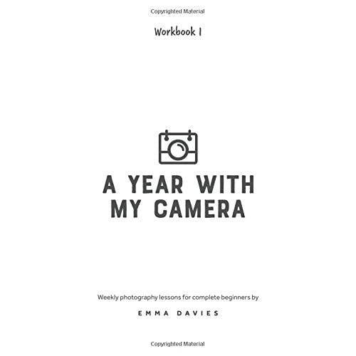 A Year With My Camera The ultimate photography workshop for complete beginners Book 2