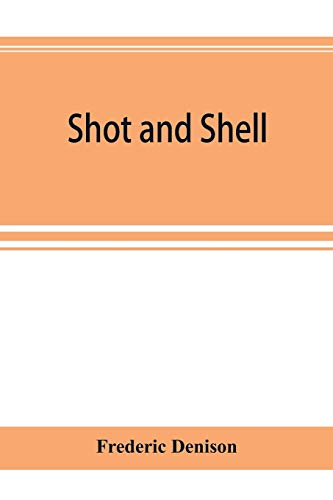 Shot and shell: the Third Rhode Island heavy artillery regiment in the rebellion, 1861-1865. Camps, forts, batteries, garrisons, marches, skirmishes, ... the roll of honor and roll of the regiment