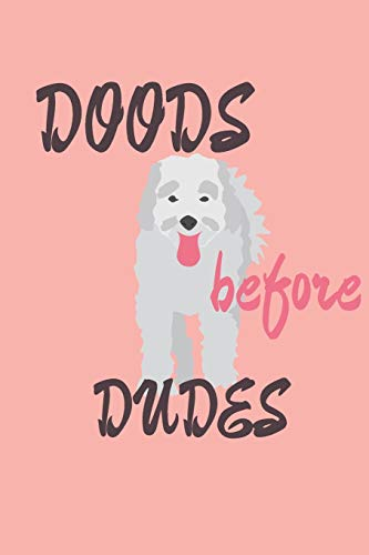 Doods Before Dudes: Funny Blank Notebook Diary Journal 6x9 College Ruled for Doodle / Goldendoodle / Labradoodle Lovers Owners Breeders Gift