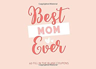 Best Mom Ever: Book of 40 Blank Coupons to Fill in and Show Your Appreciation for a Very Special Mother