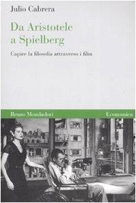 Da Aristotele a Spielberg. Capire la filosofia attraverso i film