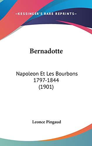 Bernadotte: Napoleon Et Les Bourbons 1797-1844 (1901)
