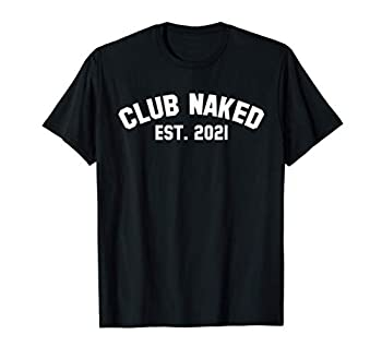 CLUB NAKED Party with no Clothes on Sexy Adult Graphic Gift T-Shirt
