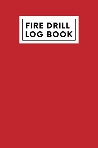 Fire Drill Log Book: Fire Incident And Prevention Log Book | Fire Safety Register| Fire Inspection And Testing Diary | Health And Safety Compliance Record Book
