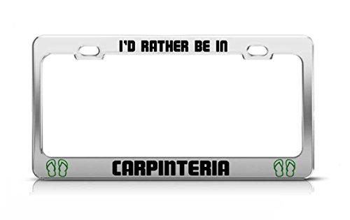 General Tag I'd Rather BE in Carpinteria California License Plate Frame Metal Chrome