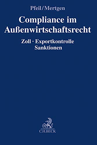 Compliance im Außenwirtschaftsrecht: Zoll, Exportkontrolle, Sanktionen