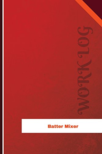 Batter Mixer Work Log: Work Journal, Work Diary, Log - 126 pages, 6 x 9 inches