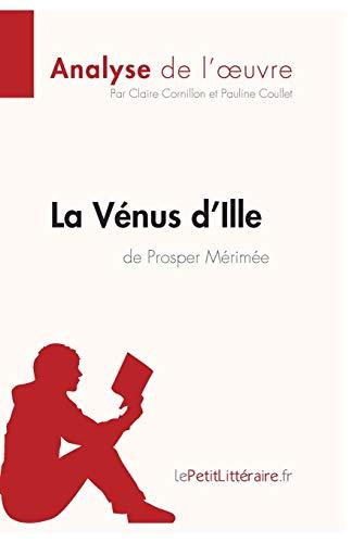 La Vénus d'Ille de Prosper Mérimée (Analyse de l'oeuvre): Comprendre la littérature avec lePetitLittéraire.fr