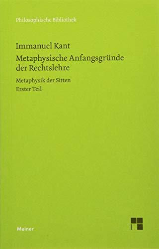 Metaphysische Anfangsgründe der Rechtslehre: Metaphysik der Sitten. Erster Teil (Philosophische Bibliothek)