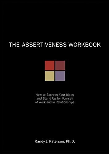 The Assertiveness Workbook: How to Express Your Ideas and Stand Up for Yourself at Work and in Relat