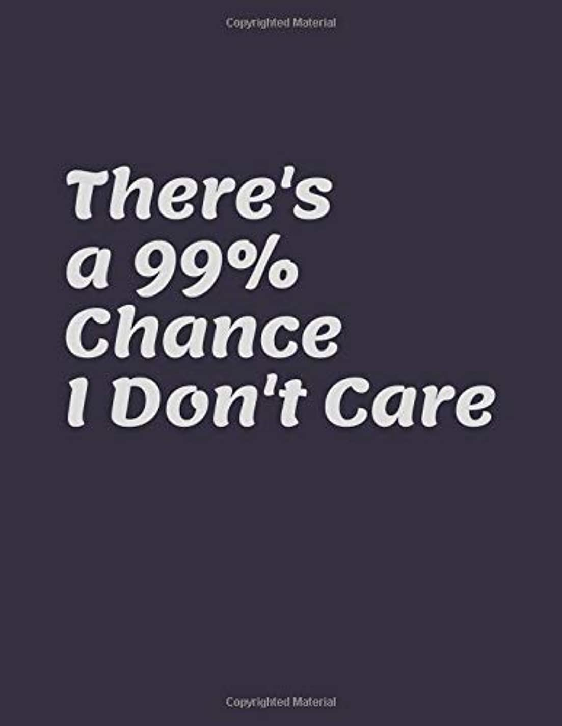 チャペル特に開業医There's a 99% Chance I Don't Care.: Funny Gag Gift, Humor Notebook, Joke Journal, Funny Gift (110 pages, unlined, 8.5 x 11)