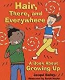 Hair, There, and Everywhere: A Book About Growing Up