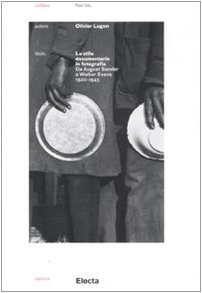 Lo stile documentario in fotografia. Da August Sander a Walker Evans (1920-1945)