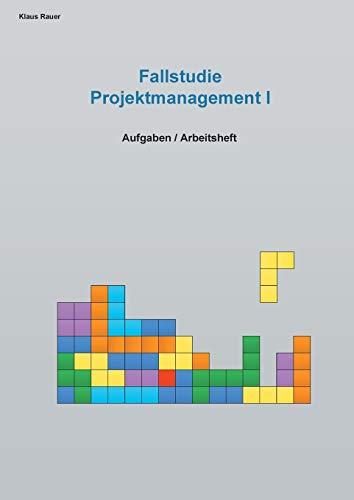 Fallstudie Projektmanagement I: Aufgaben / Arbeitsheft