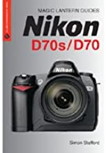 Magic Lantern Guide Camera Manual for Nikon D70/D70s by Simon Stafford, - Softcover