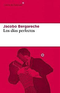 Los días perfectos par JACOBO BERGARECHE MENDOZA