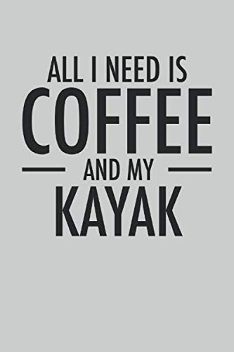 All I Need is Coffee and My Kayak: 2021 Planner for Kayakers (Kayaking Book)