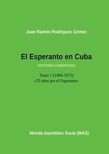 El Esperanto en Cuba: Tomo 1 (1904-1973) Historia comentada (MAS-libro)