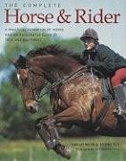 The Complete Horse & Rider: A Practical Handbook of Riding and an Illustrated Guide to Tack and Equipment