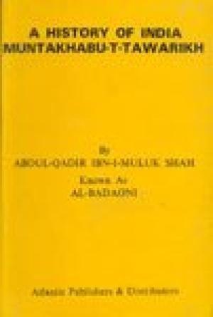 A History Of India Muntakhabu T Tawarikh Abudul Qadir Ibn I Muluk Shah Abudul Qadir Ibn I Muluk Shah
