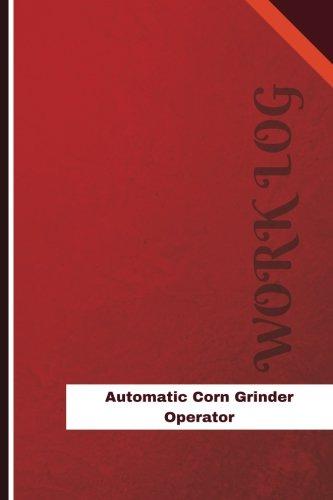 Automatic Corn Grinder Operator Work Log: Work Journal, Work Diary, Log - 126 pages, 6 x 9 inches (Orange Logs/Work Log)