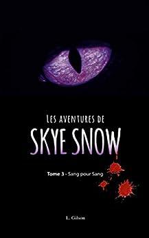 Les Aventures de Skye Snow: Tome 3 : Sang pour sang ! par [Laurence Gilson]