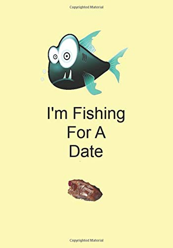 I'm Fishing For A Date: Funny Gift Journal Notebook