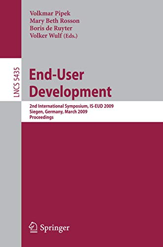 End-User Development: 2nd International Symposium, IS-EUD 2009, Siegen, Germany, March 2-4, 2009, Proceedings (Lecture Notes in Computer Science, Band 5435)