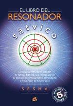 El libro del resonador sátvico: Un sencillo instrumento creador de campos bióticos, que pone al alcance de todos el poder terapéutico, armonizante y restaurador de la naturaleza (Cuerpo-Mente)