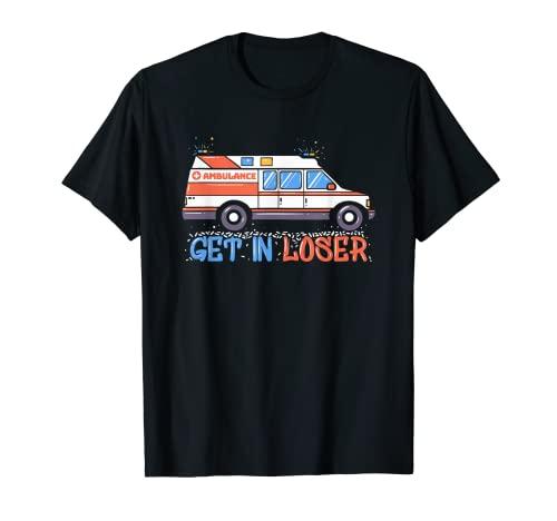 Get In Loser I ファニー 救急車 救急隊員 ファーストレスポンダー Tシャツ
