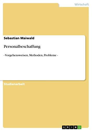 Personalbeschaffung: - Vorgehensweisen, Methoden, Probleme -