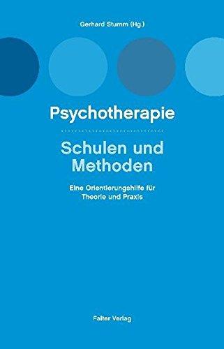 Psychotherapie, Schulen und Methoden: Eine Orientierungshilfe für Theorie und Praxis