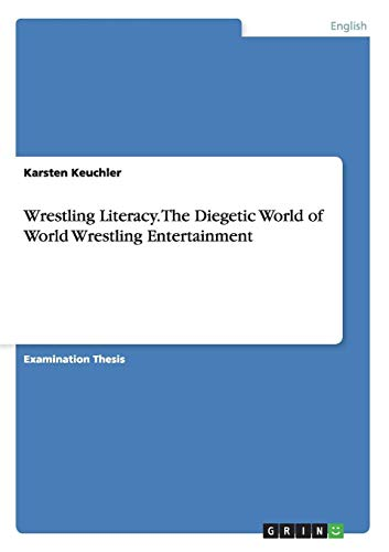 Wrestling Literacy. The Diegetic World of World Wrestling Entertainment
