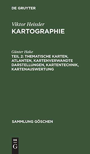 Thematische Karten, Atlanten, kartenverwandte Darstellungen, Kartentechnik, Kartenauswertung (Sammlung Göschen, 1245/1245a/1245b, Band 2)