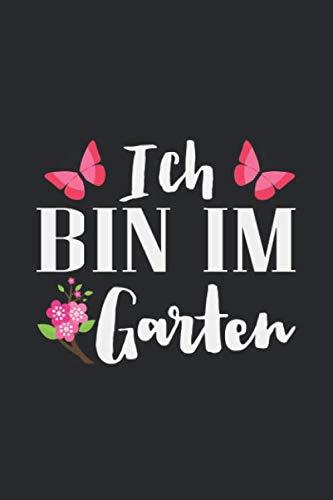 Ich Bin Im Garten: Notizbuch Planer Tagebuch Schreibheft Notizblock - Geschenk für Gärtner oder Hobbygärtner (15,2x229 cm, A5, 6