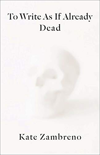 To Write as if Already Dead (Rereadings)