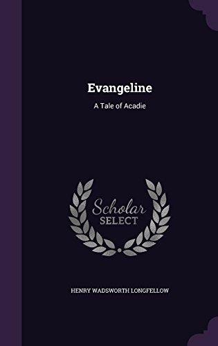 Evangeline: A Tale of Acadie by Henry Wadsworth Longfellow (2015-09-01)