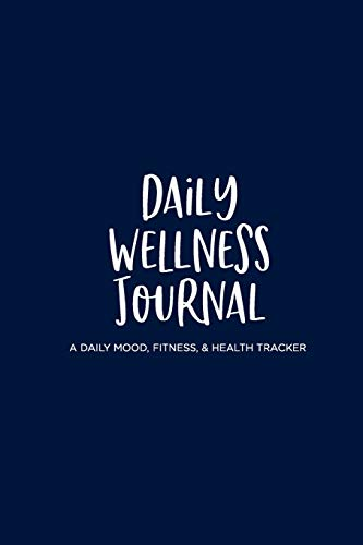 Daily Wellness Journal: A Daily Mood, Fitness, & Health Tracker