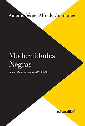 Modernidades negras: a formação racial brasileira (1930-1970)