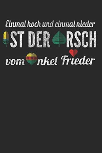 Schafkopf Notizbuch Einmal hoch und einmal nieder ist der Arsch vom Onkel Frieder: Notizbuch I Journal I Tagebuch I A5 (6x9) 120 Seiten Liniertes ... und Schafkopf Schüler oder Meister.