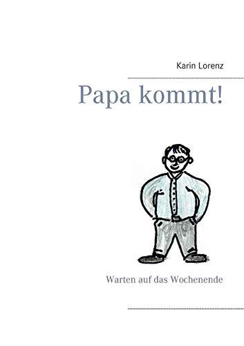 Papa kommt!: Warten auf das Wochenende