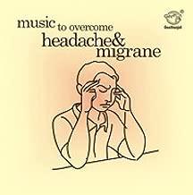 Music To Overcome Headache & Migraine