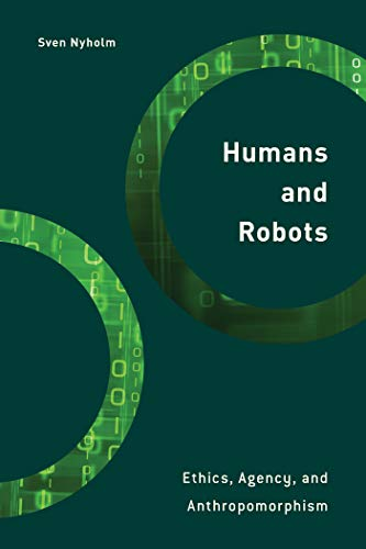 Humans and Robots: Ethics, Agency, and Anthropomorphism (Philosophy, Technology and Society)